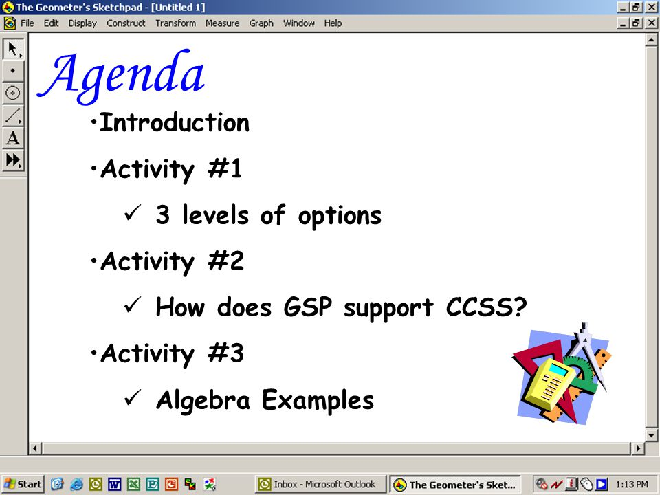 Agenda Introduction Activity #1 3 levels of options Activity #2 How does GSP support CCSS.