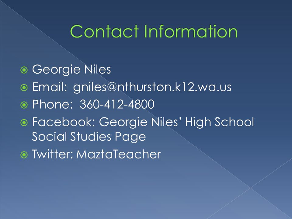  Georgie Niles  Email: gniles@nthurston.k12.wa.us  Phone: 360-412-4800  Facebook: Georgie Niles' High School Social Studies Page  Twitter: MaztaTeacher