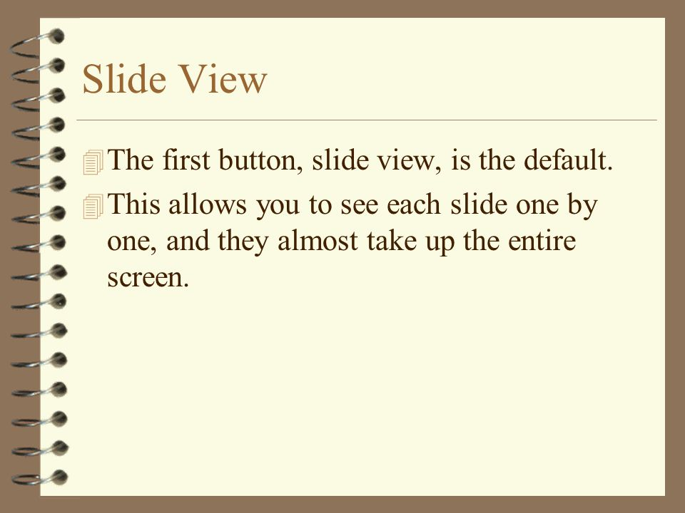 Slide View 4 The first button, slide view, is the default.