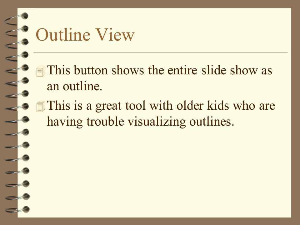 Outline View 4 This button shows the entire slide show as an outline.