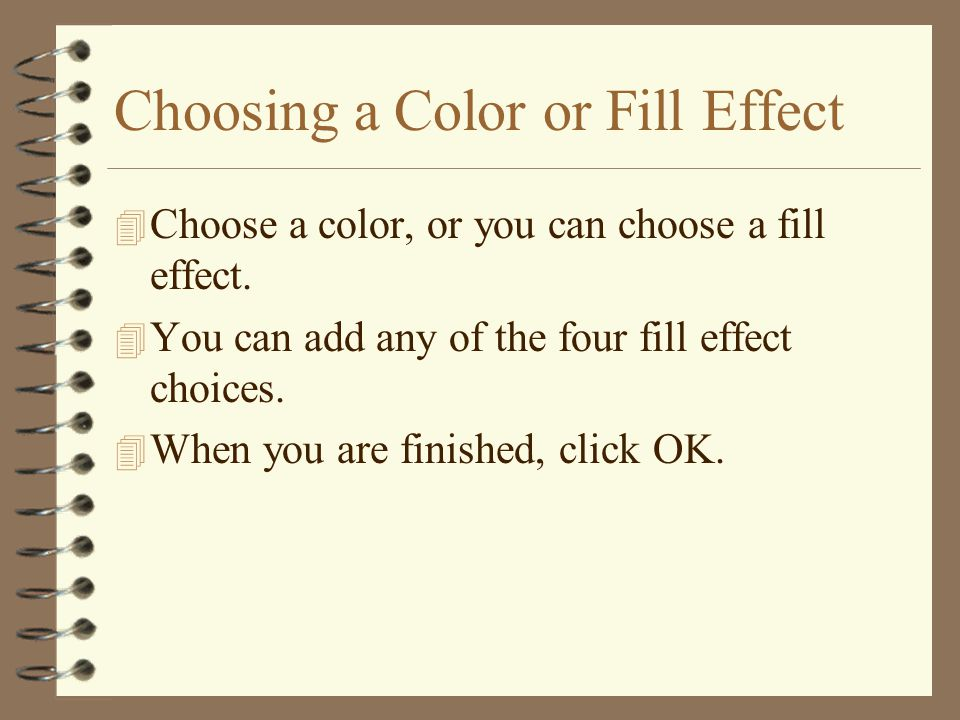 Choosing a Color or Fill Effect 4 Choose a color, or you can choose a fill effect.