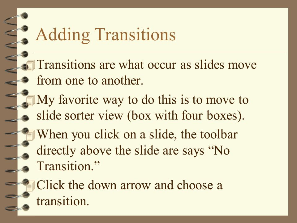 Adding Transitions 4 Transitions are what occur as slides move from one to another.