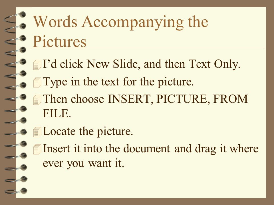 Words Accompanying the Pictures 4 I'd click New Slide, and then Text Only.
