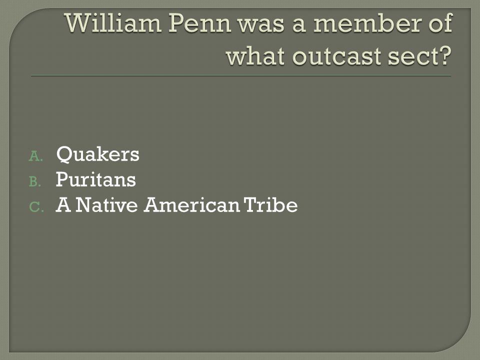 A. Quakers B. Puritans C. A Native American Tribe