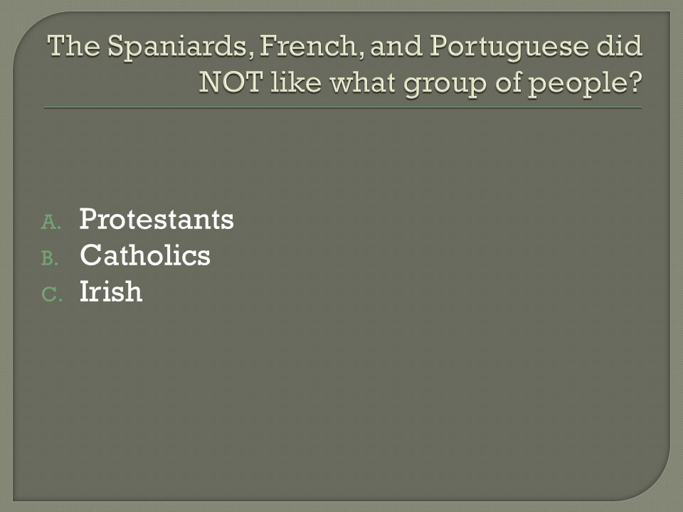 A. Protestants B. Catholics C. Irish