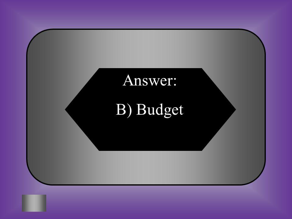 Answer: B) Budget