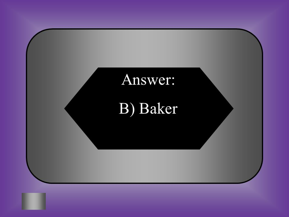 Answer: B) Baker