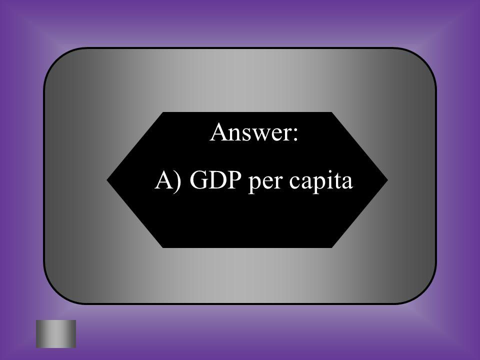 Answer: A) GDP per capita
