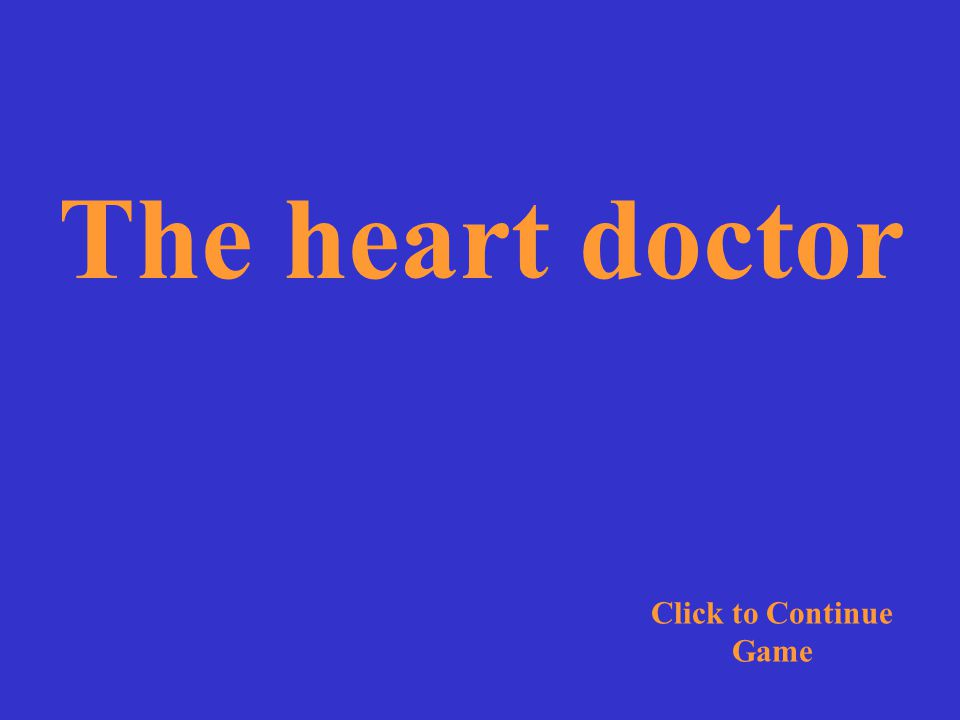 The heart doctor ordered some more tests. Click for Answer