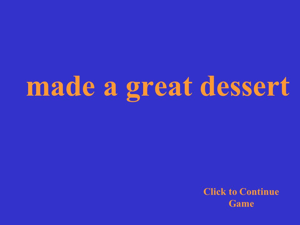 The cook made a great dessert. Click for Answer