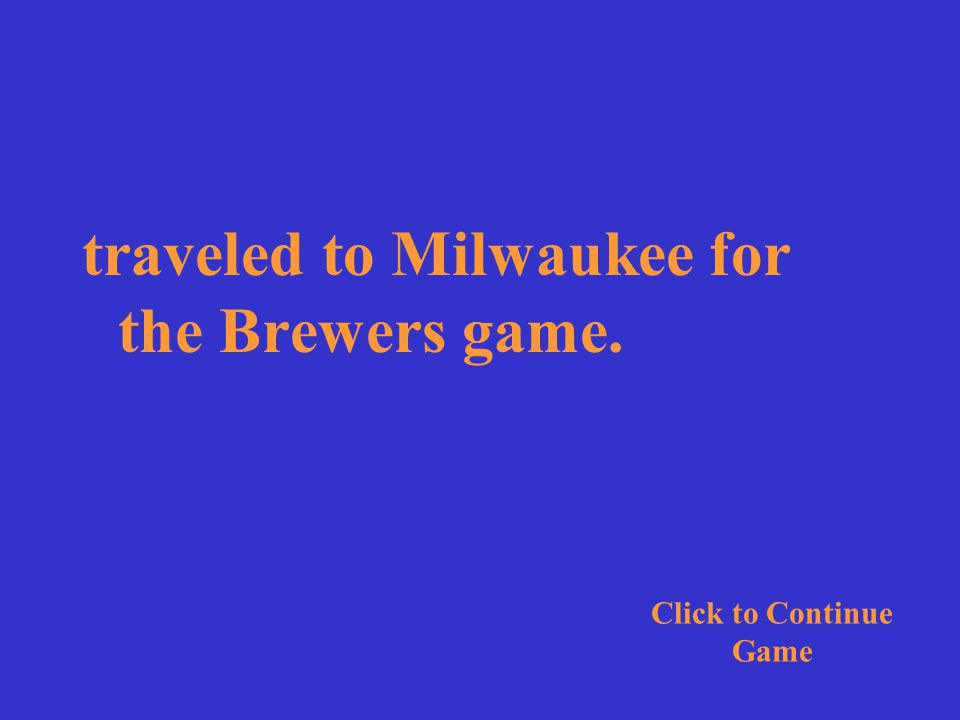 We traveled to Milwaukee for the Brewers game. Click for Answer