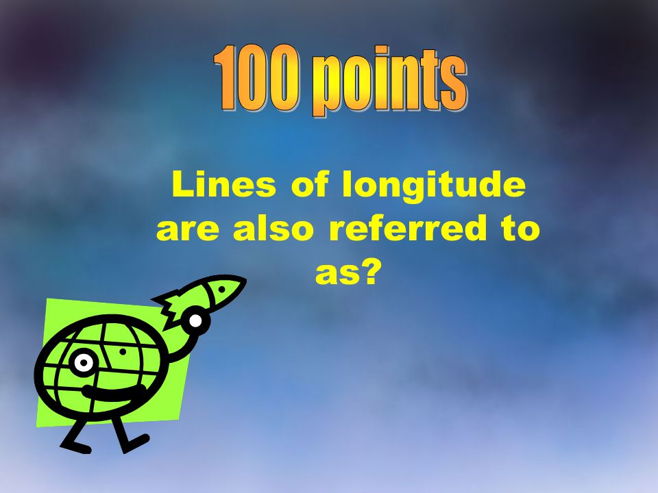 Lines of longitude are also referred to as?