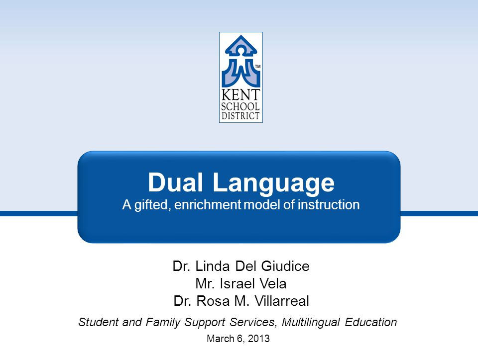 Dual Language A gifted, enrichment model of instruction Dr.