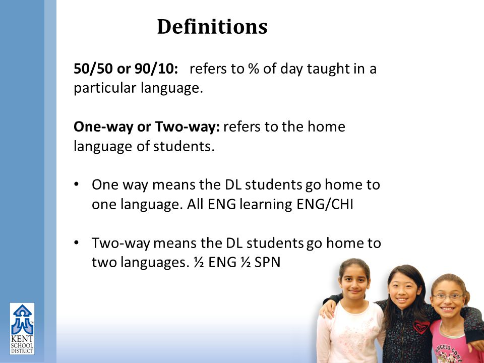 Definitions 50/50 or 90/10: refers to % of day taught in a particular language.