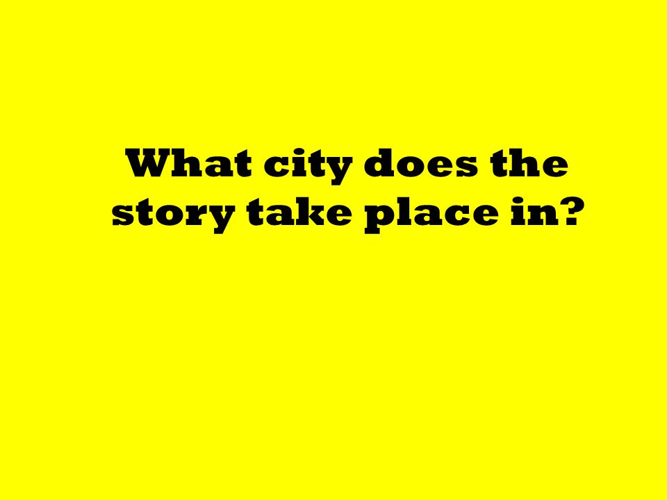 What city does the story take place in?