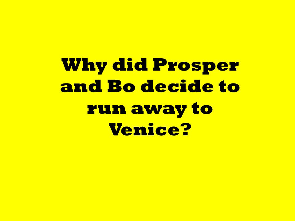 Why did Prosper and Bo decide to run away to Venice