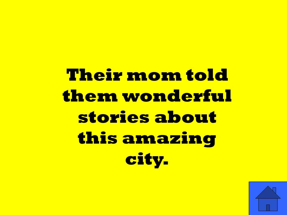 Their mom told them wonderful stories about this amazing city.