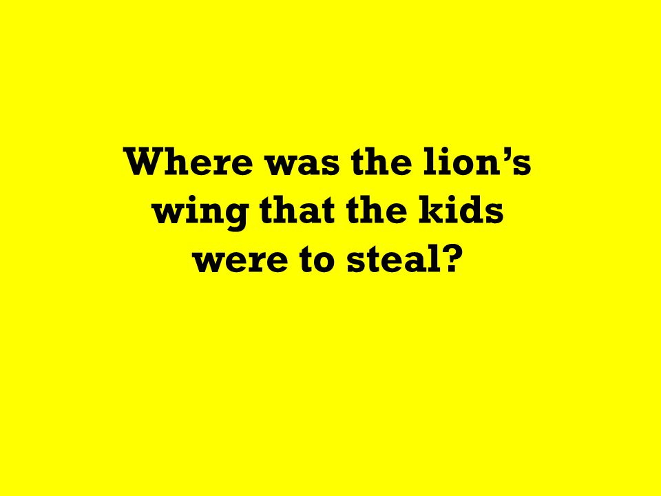 Where was the lion's wing that the kids were to steal?