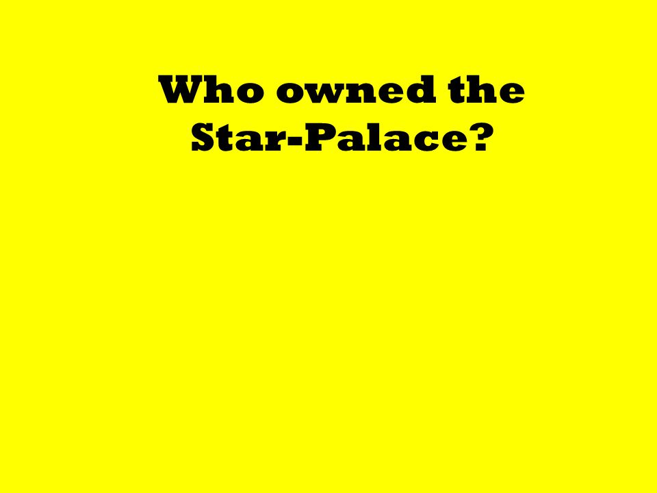 Who owned the Star-Palace