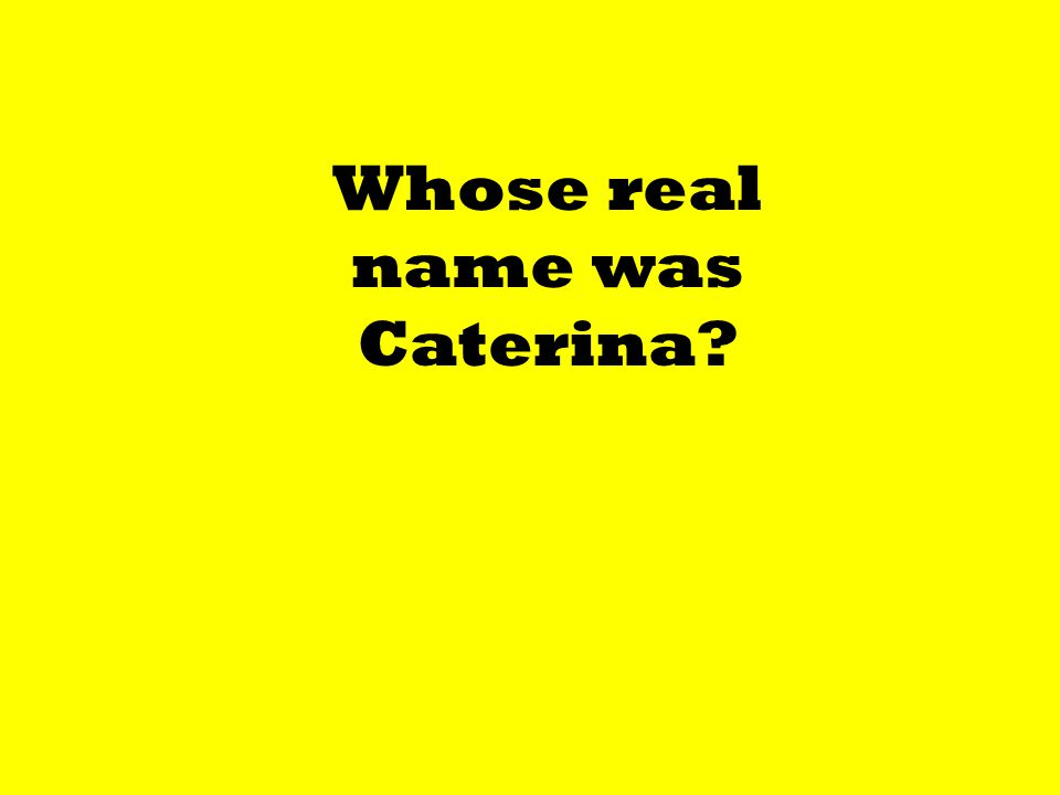 Maximum number of years a President can serve. Whose real name was Caterina