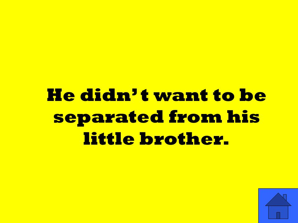 He didn' t want to be separated from his little brother.