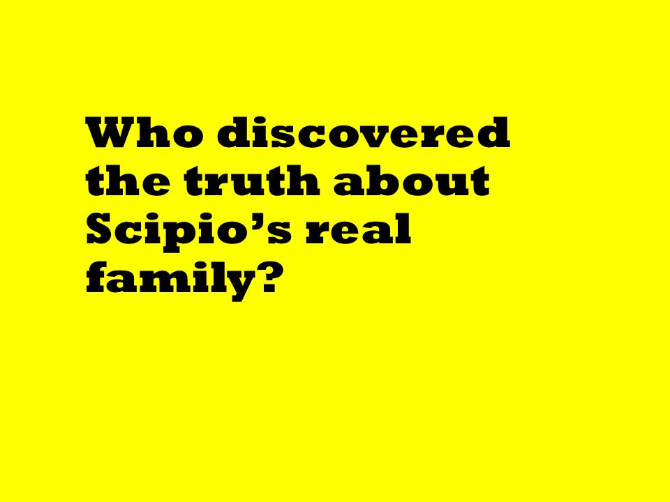 Who discovered the truth about Scipio's real family?