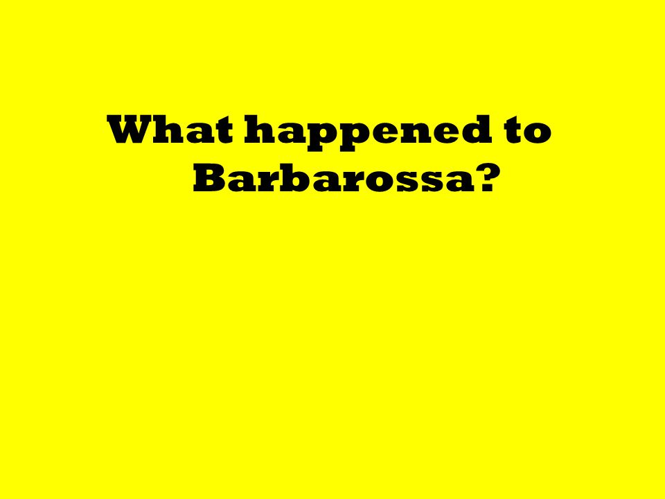 What happened to Barbarossa?