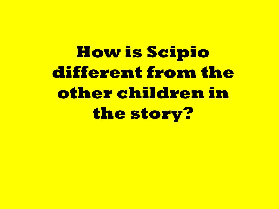 How is Scipio different from the other children in the story