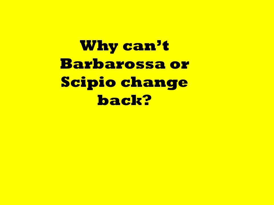 Why can't Barbarossa or Scipio change back?