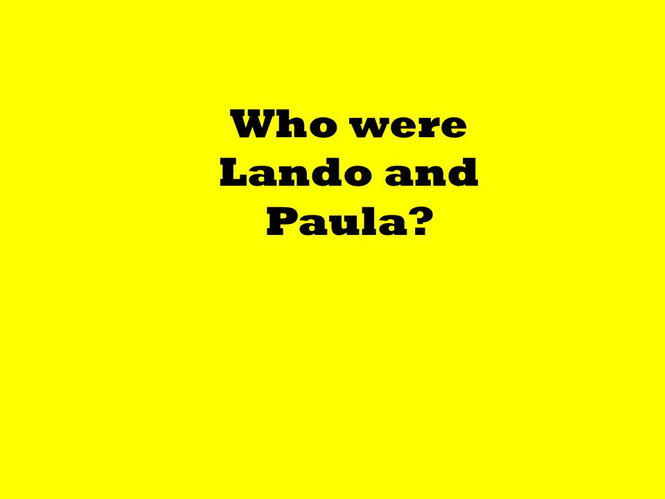 Who were Lando and Paula?