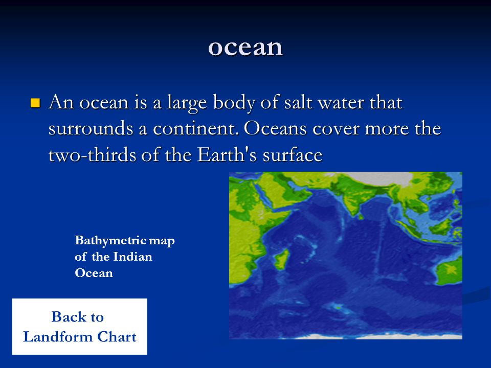 ocean An ocean is a large body of salt water that surrounds a continent. Oceans cover more the two-thirds of the Earth's surface An ocean is a large b