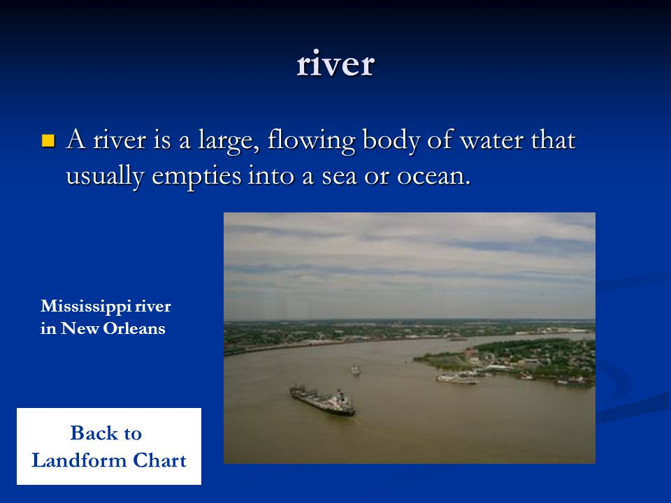 river A river is a large, flowing body of water that usually empties into a sea or ocean.