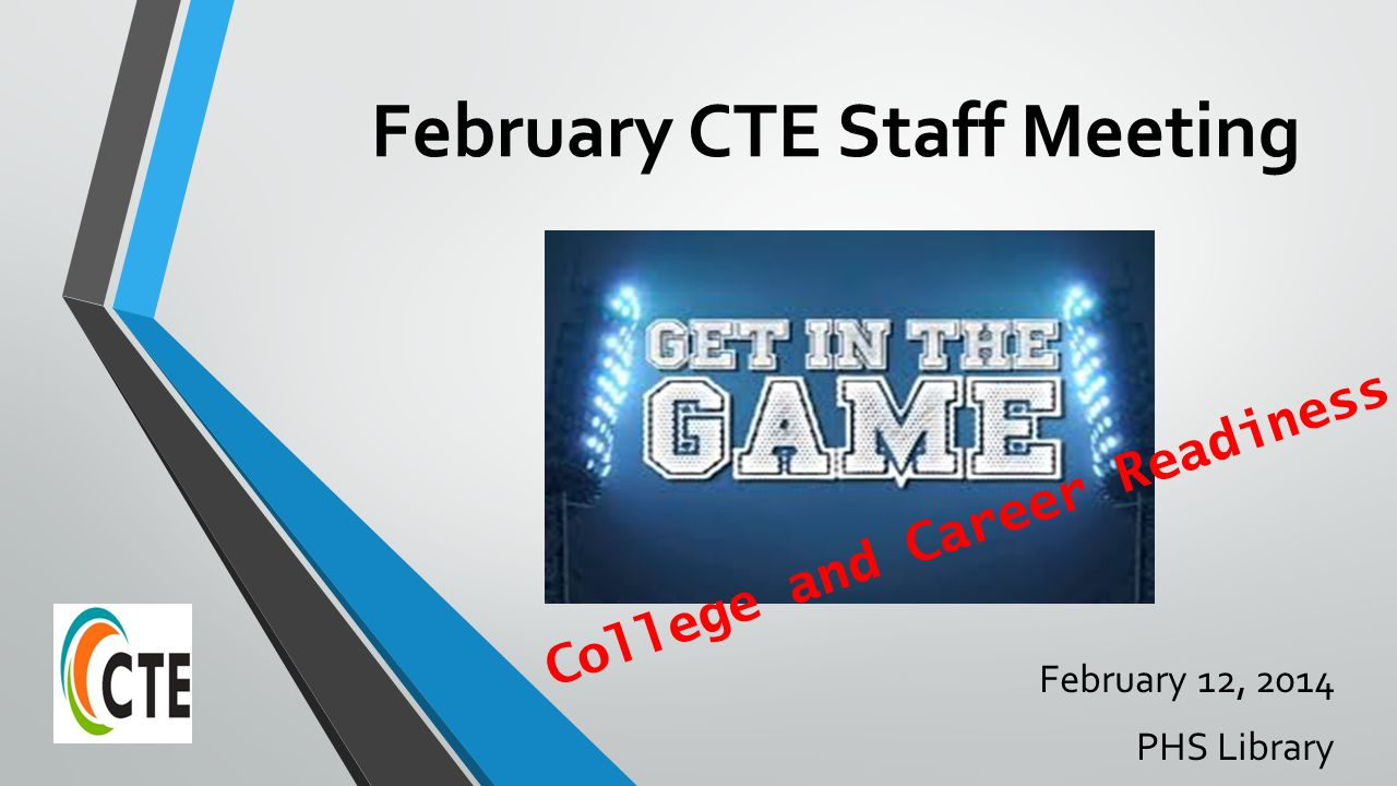 February CTE Staff Meeting February 12, 2014 PHS Library College and Career Readiness