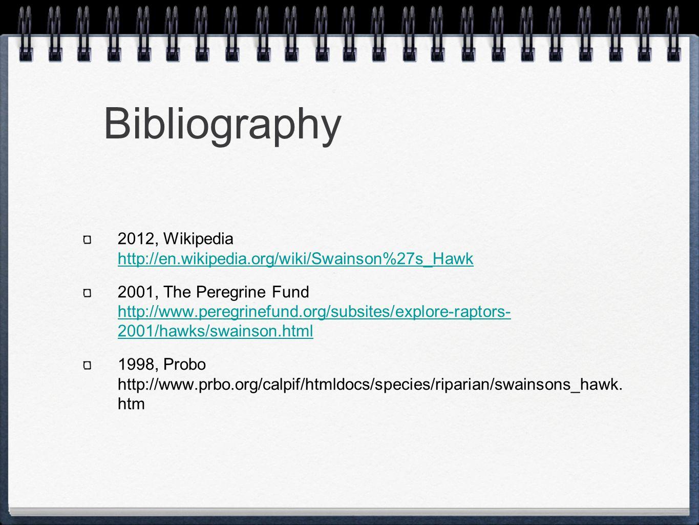 2012, Wikipedia http://en.wikipedia.org/wiki/Swainson%27s_Hawk http://en.wikipedia.org/wiki/Swainson%27s_Hawk 2001, The Peregrine Fund http://www.peregrinefund.org/subsites/explore-raptors- 2001/hawks/swainson.html http://www.peregrinefund.org/subsites/explore-raptors- 2001/hawks/swainson.html 1998, Probo http://www.prbo.org/calpif/htmldocs/species/riparian/swainsons_hawk.