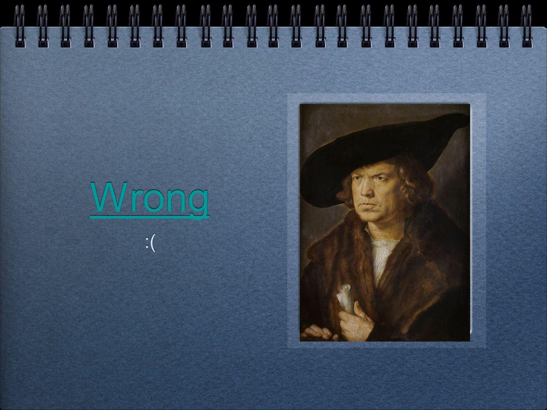 Wrong :(