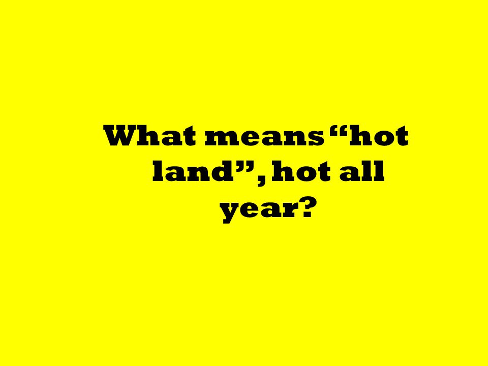 What means hot land , hot all year?
