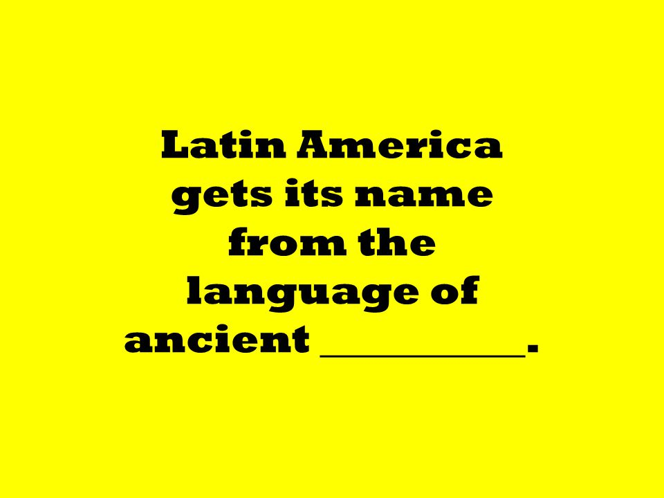 Latin America gets its name from the language of ancient __________.