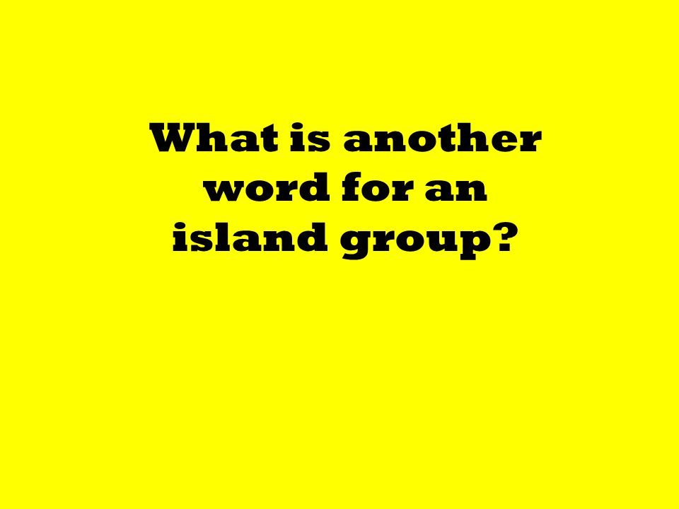 What is another word for an island group