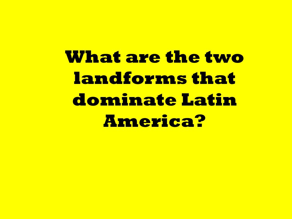 What are the two landforms that dominate Latin America