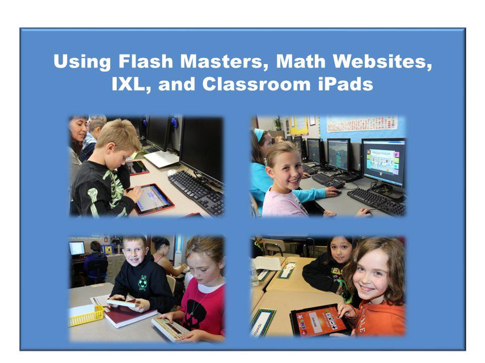 Using Flash Masters, Math Websites, IXL, and Classroom iPads