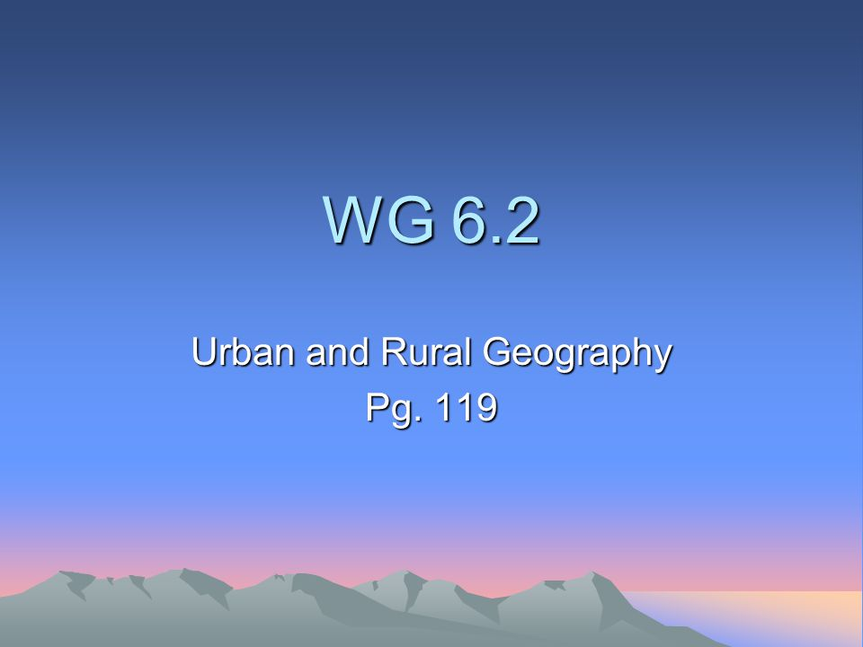 WG 6.2 Urban and Rural Geography Pg. 119