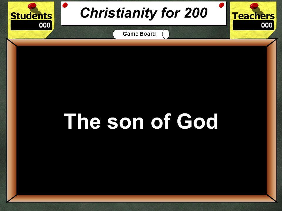 StudentsTeachers Game Board Who do Christians believe Jesus was.