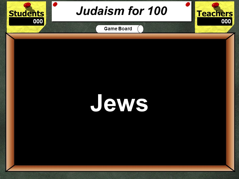 StudentsTeachers Game Board How is Christianity similar to Judaism? 500 They are both monotheistic. They both believe in the 10 Commandments. They bot