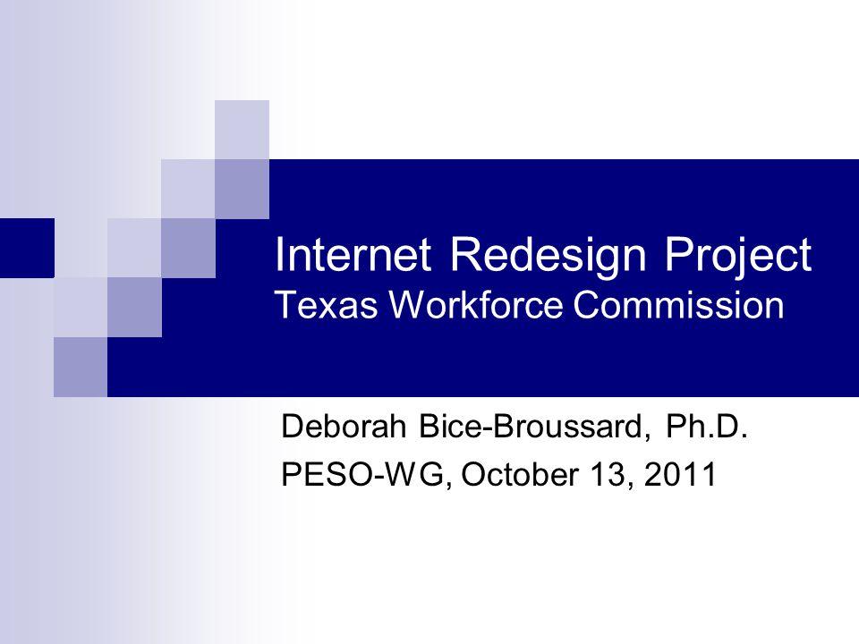 Internet Redesign Project Texas Workforce Commission Deborah Bice-Broussard, Ph.D. PESO-WG, October 13, 2011