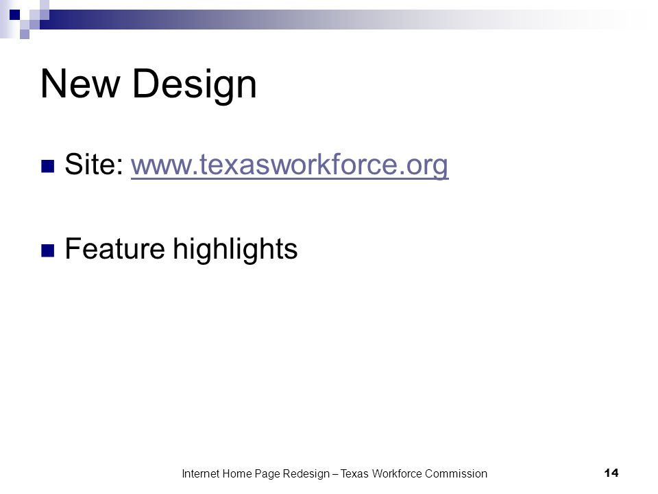 New Design Site: www.texasworkforce.orgwww.texasworkforce.org Feature highlights Internet Home Page Redesign – Texas Workforce Commission 14