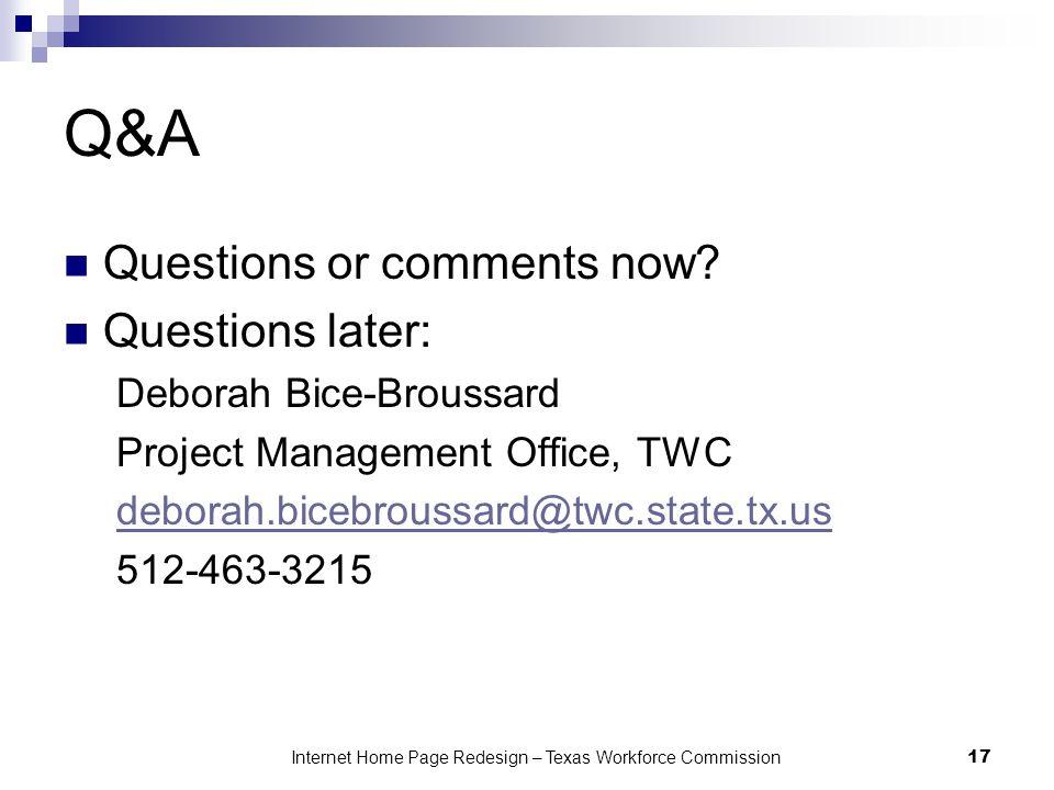 Q&A Questions or comments now? Questions later: Deborah Bice-Broussard Project Management Office, TWC deborah.bicebroussard@twc.state.tx.us 512-463-32