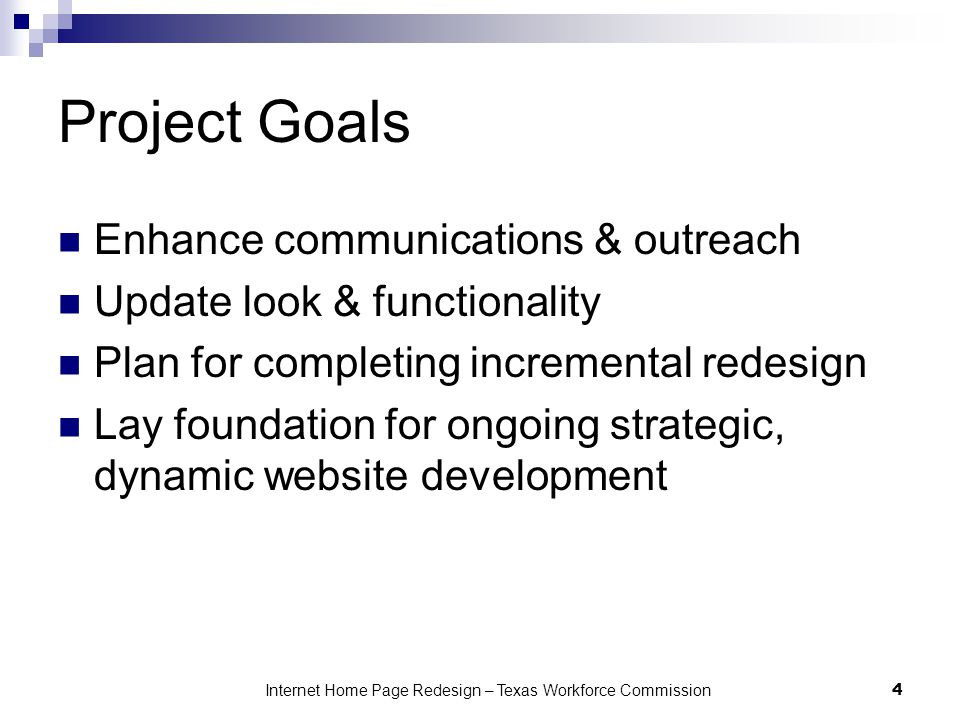 Project Goals Enhance communications & outreach Update look & functionality Plan for completing incremental redesign Lay foundation for ongoing strate