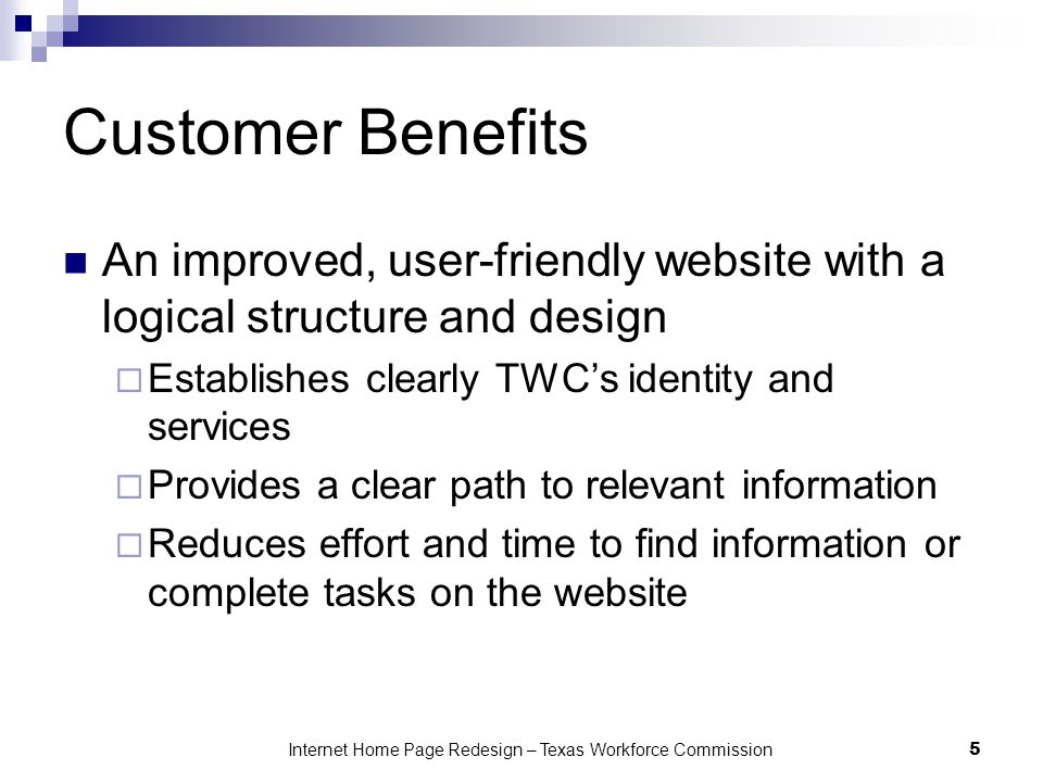 Customer Benefits An improved, user-friendly website with a logical structure and design  Establishes clearly TWC's identity and services  Provides