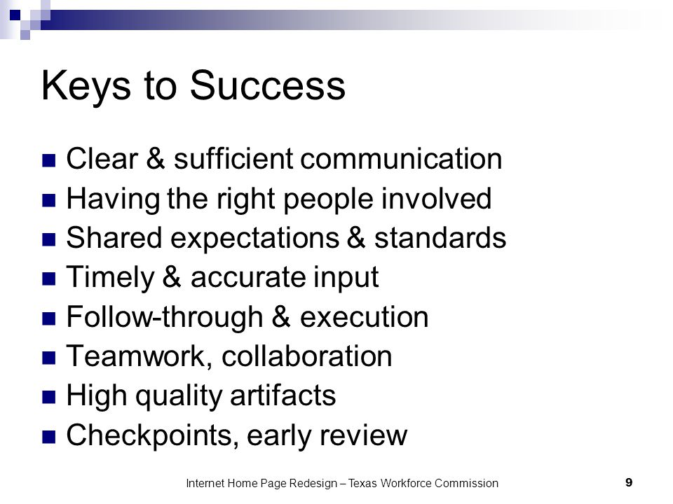 9 Keys to Success Clear & sufficient communication Having the right people involved Shared expectations & standards Timely & accurate input Follow-thr