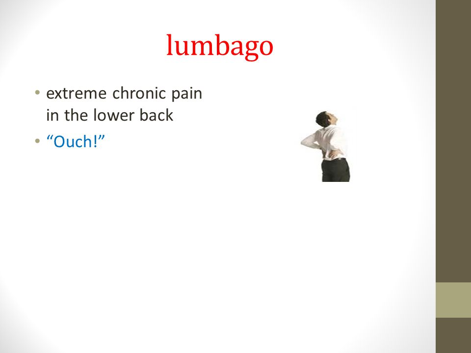 lumbago extreme chronic pain in the lower back Ouch!